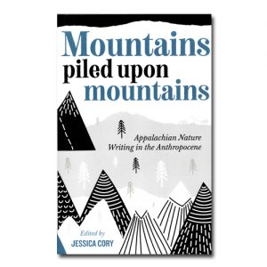 Featured: Mountains piled upon mountains: Appalachian Nature Writing in the Anthropocene